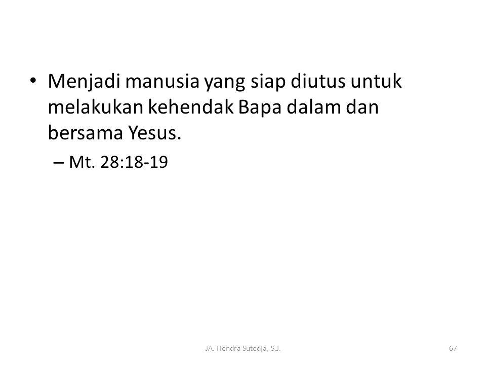 Menjadi manusia yang siap diutus untuk melakukan kehendak Bapa dalam dan bersama Yesus.