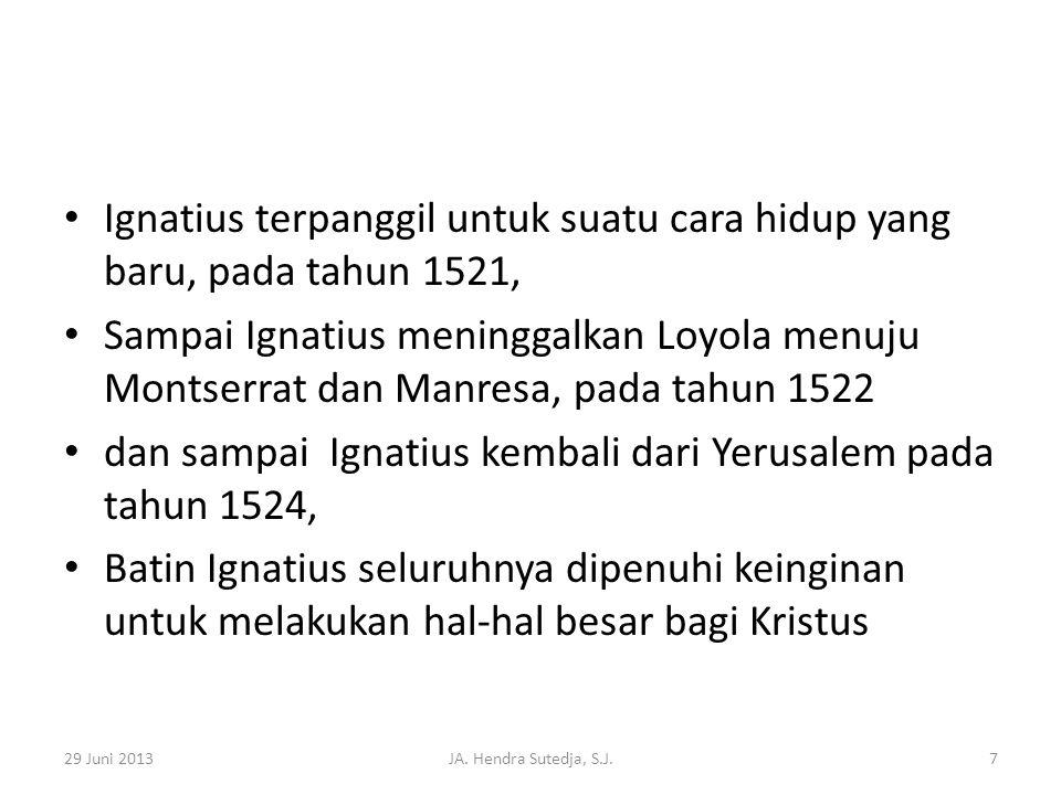 Ignatius terpanggil untuk suatu cara hidup yang baru, pada tahun 1521,
