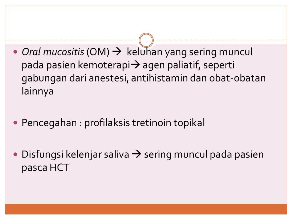 Oral mucositis (OM)  keluhan yang sering muncul pada pasien kemoterapi agen paliatif, seperti gabungan dari anestesi, antihistamin dan obat-obatan lainnya