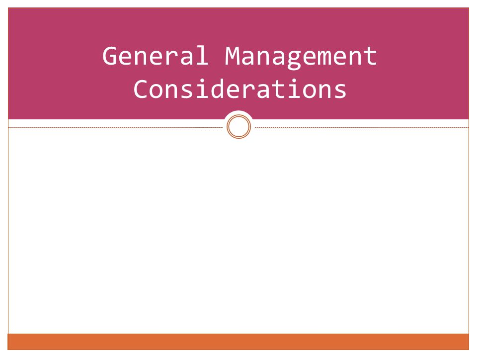 General Management Considerations