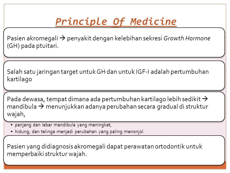 Principle Of Medicine Pasien akromegali  penyakit dengan kelebihan sekresi Growth Hormone (GH) pada ptuitari.