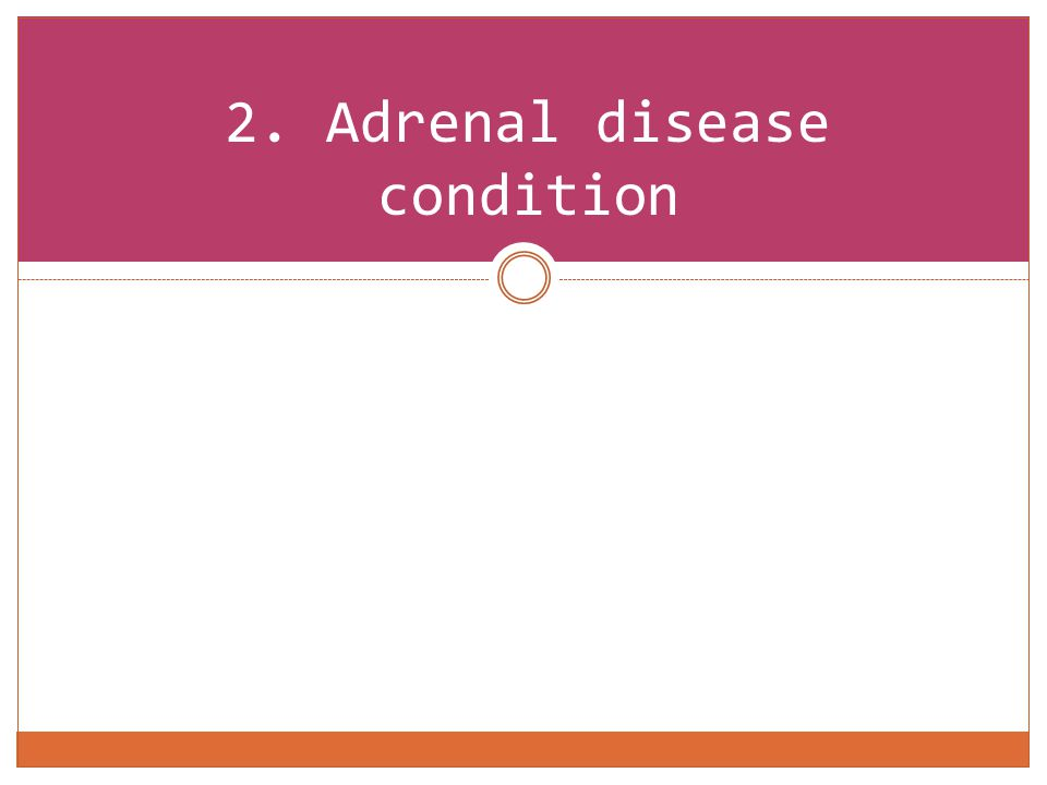 2. Adrenal disease condition