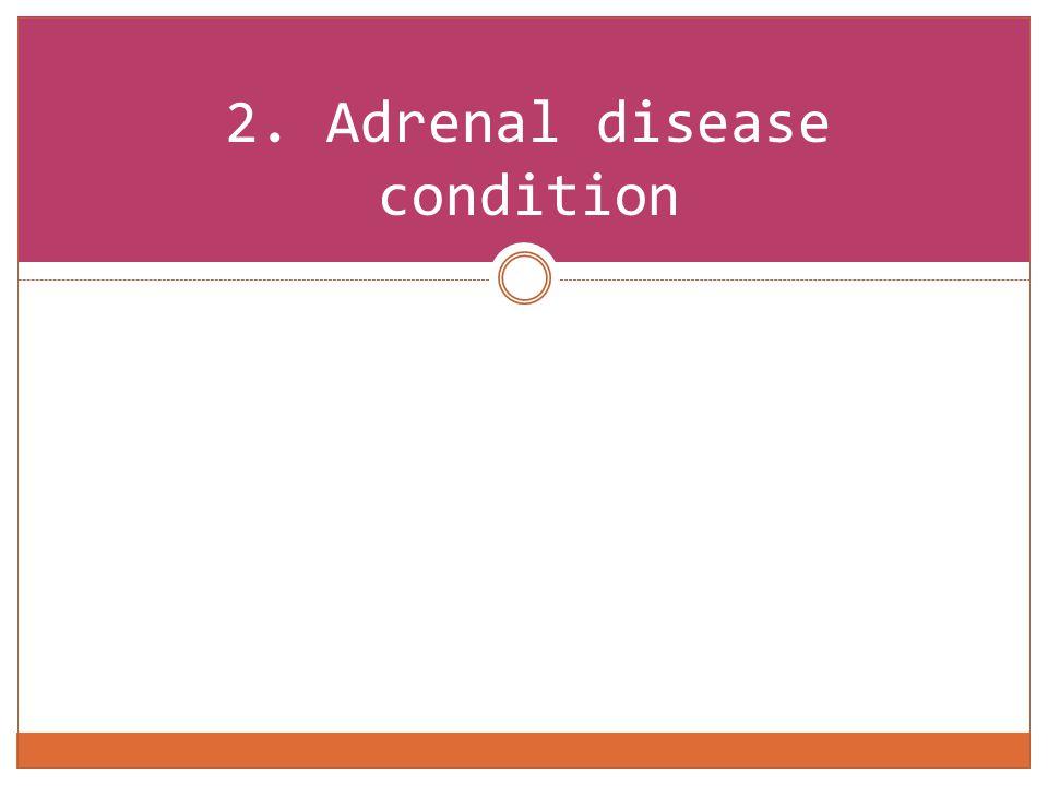 2. Adrenal disease condition
