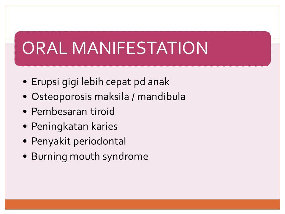 Erupsi gigi lebih cepat pd anak Osteoporosis maksila / mandibula