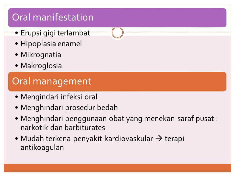 Oral manifestation Erupsi gigi terlambat. Hipoplasia enamel. Mikrognatia. Makroglosia. Oral management.