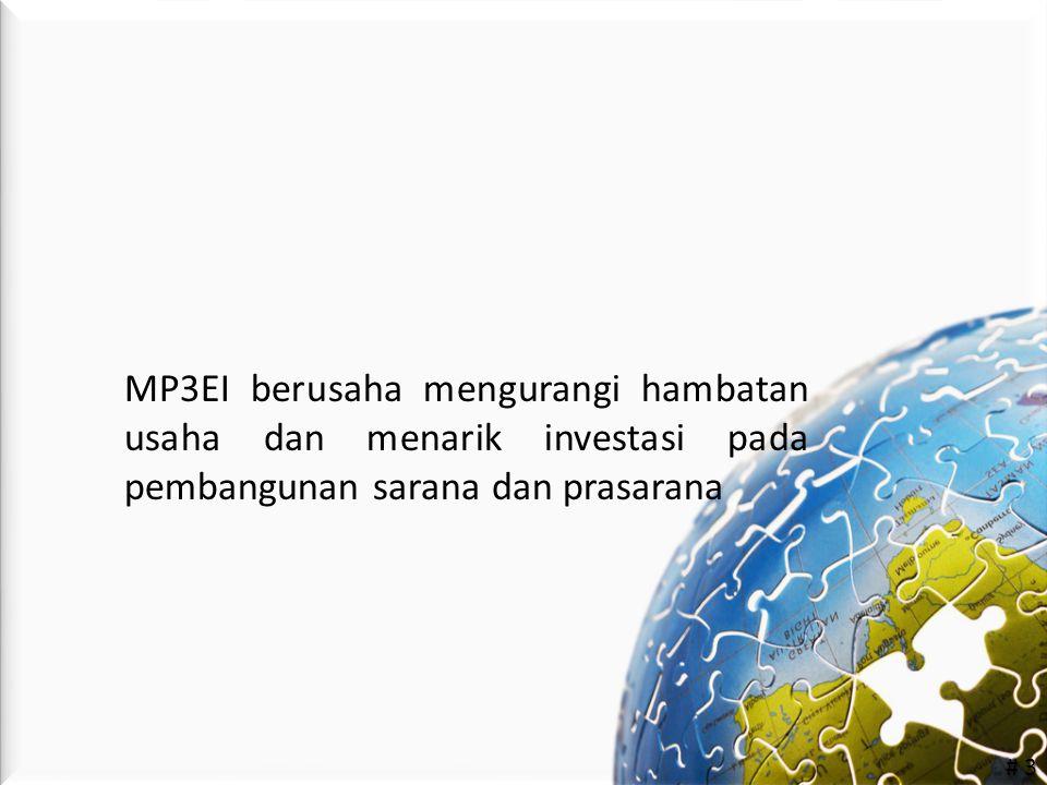 MP3EI berusaha mengurangi hambatan usaha dan menarik investasi pada pembangunan sarana dan prasarana