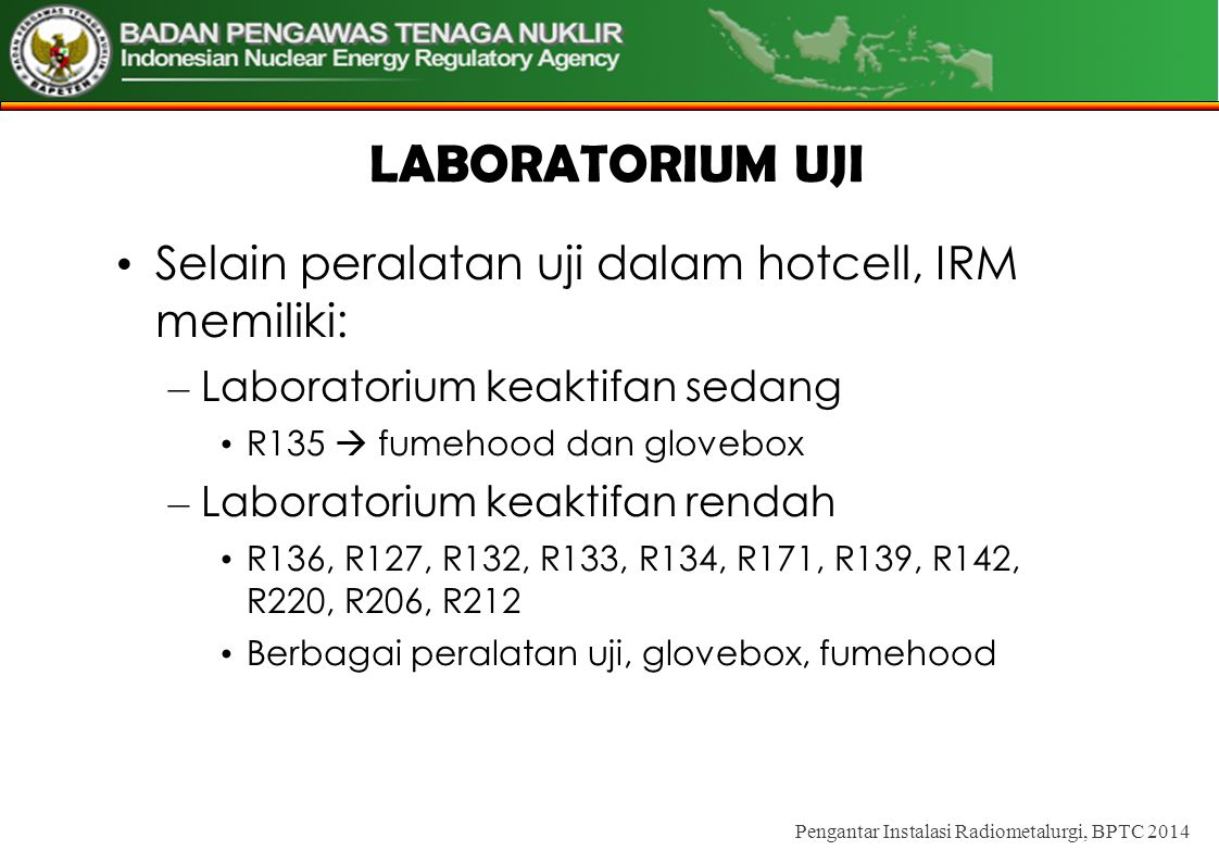 LABORATORIUM UJI Selain peralatan uji dalam hotcell, IRM memiliki: