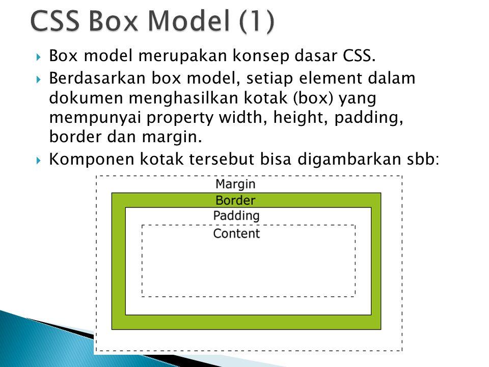CSS Box Model (1) Box model merupakan konsep dasar CSS.