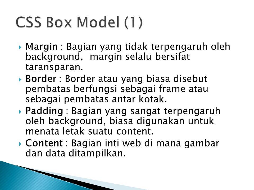 CSS Box Model (1) Margin : Bagian yang tidak terpengaruh oleh background, margin selalu bersifat taransparan.
