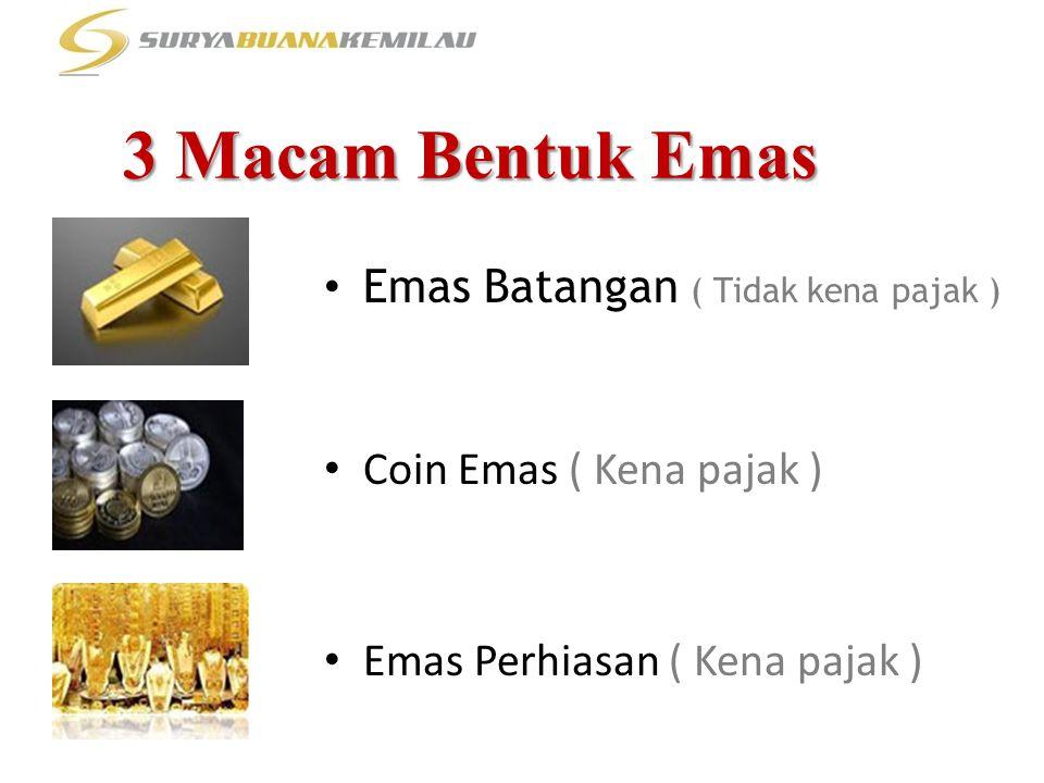 3 Macam Bentuk Emas Emas Batangan ( Tidak kena pajak )