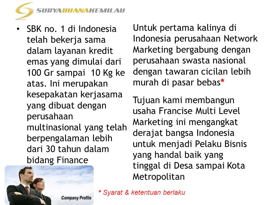 SBK no. 1 di Indonesia telah bekerja sama dalam layanan kredit emas yang dimulai dari 100 Gr sampai 10 Kg ke atas. Ini merupakan kesepakatan kerjasama yang dibuat dengan perusahaan multinasional yang telah berpengalaman lebih dari 30 tahun dalam bidang Finance