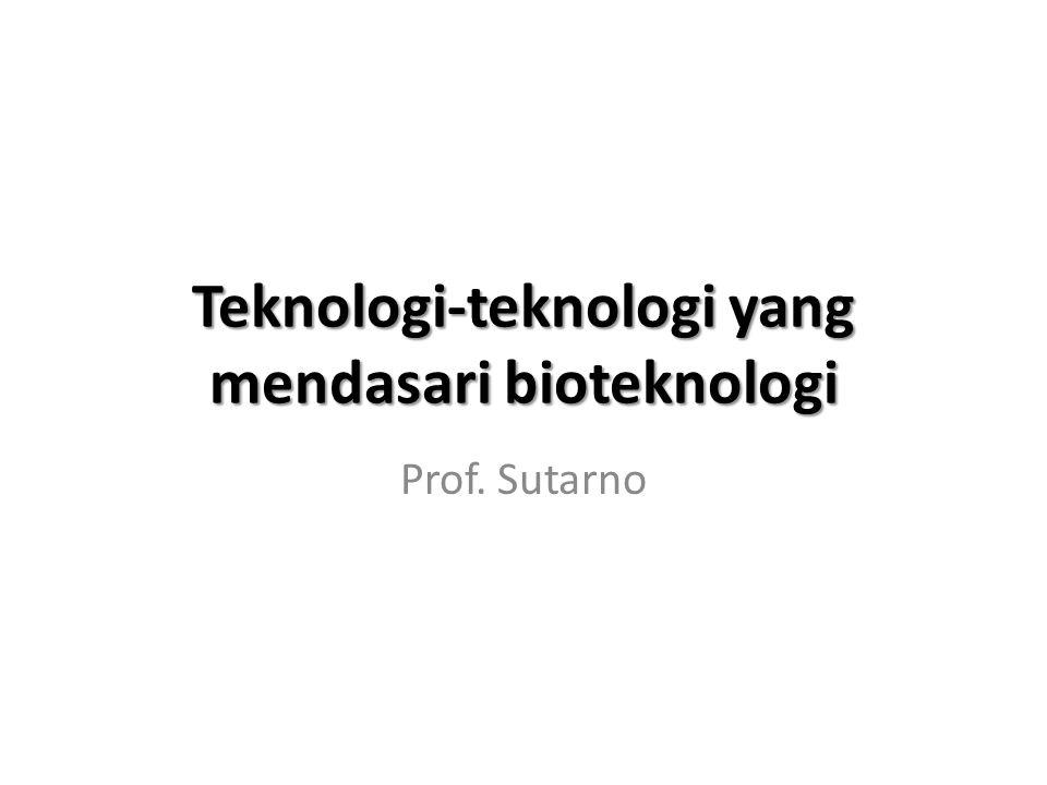 Teknologi-teknologi yang mendasari bioteknologi