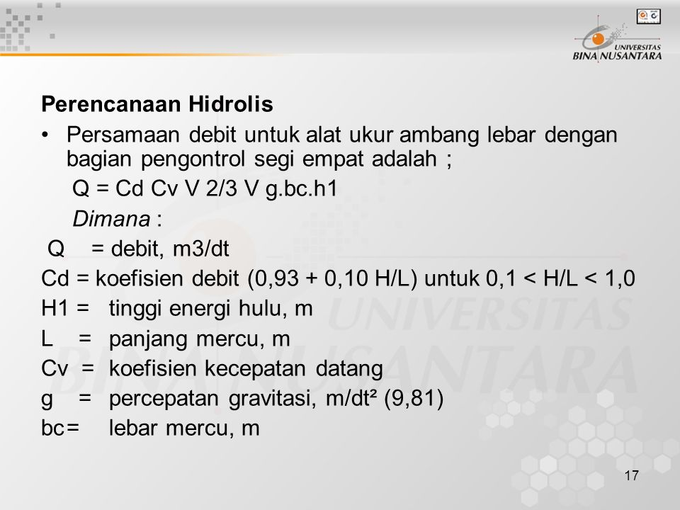 Perencanaan Hidrolis Persamaan debit untuk alat ukur ambang lebar dengan bagian pengontrol segi empat adalah ;