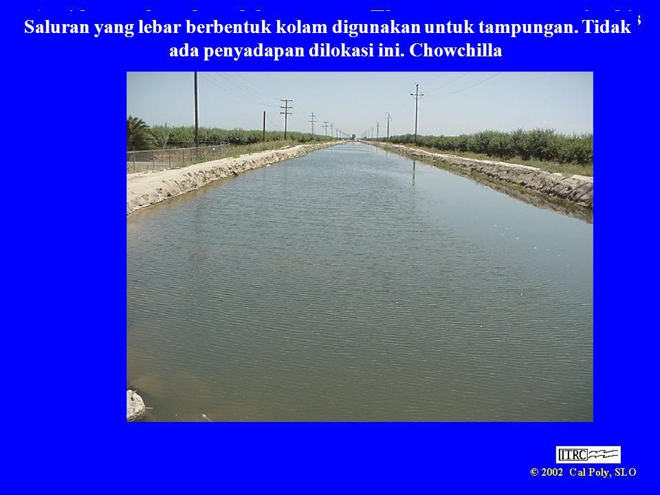 Saluran yang lebar berbentuk kolam digunakan untuk tampungan
