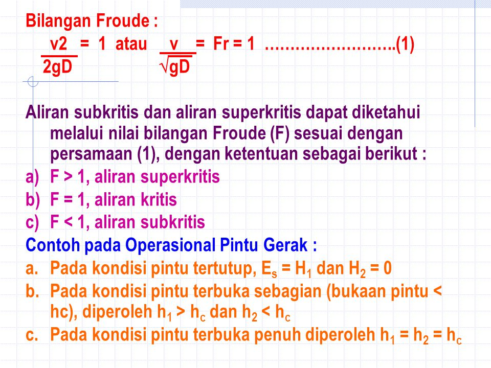Bilangan Froude : v2 = 1 atau v = Fr = 1 ……………………..(1) 2gD gD.