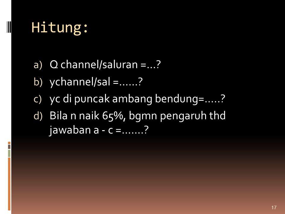 Hitung: Q channel/saluran =… ychannel/sal =……