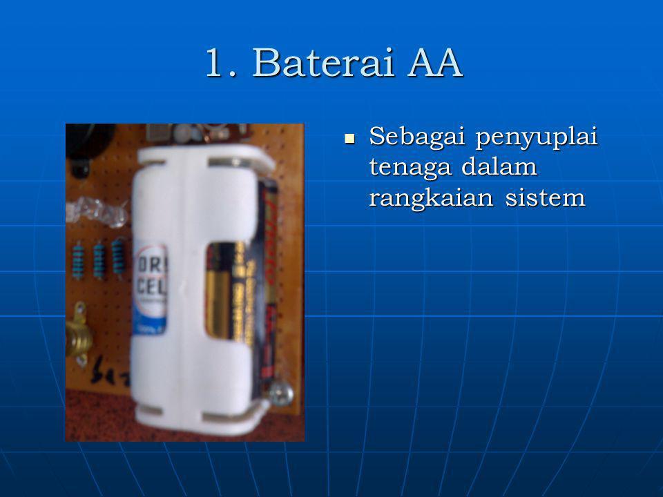 1. Baterai AA Sebagai penyuplai tenaga dalam rangkaian sistem