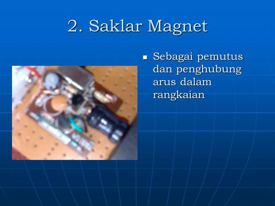 2. Saklar Magnet Sebagai pemutus dan penghubung arus dalam rangkaian