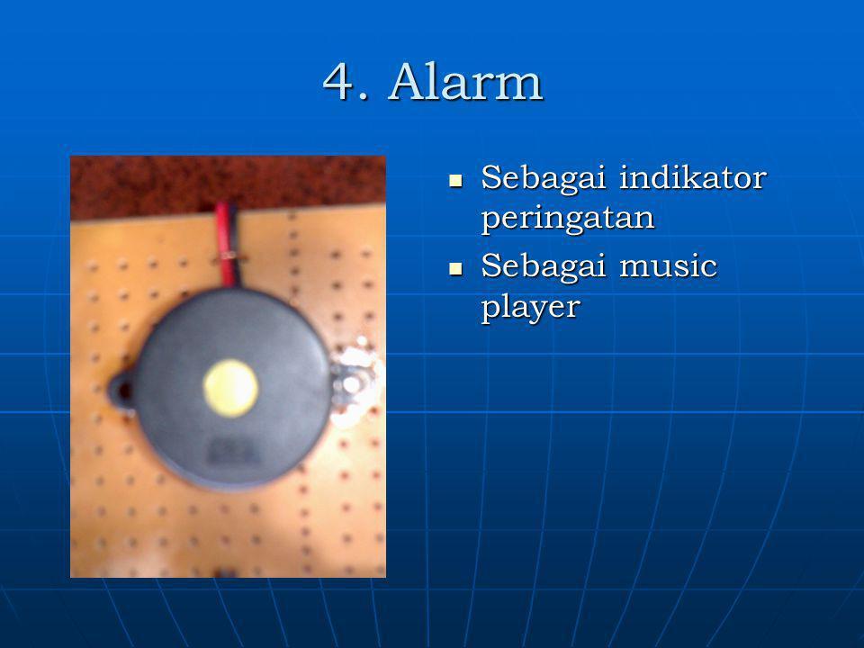 4. Alarm Sebagai indikator peringatan Sebagai music player