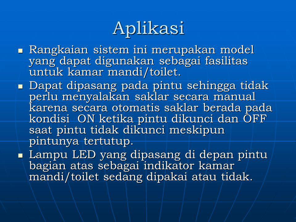 Aplikasi Rangkaian sistem ini merupakan model yang dapat digunakan sebagai fasilitas untuk kamar mandi/toilet.