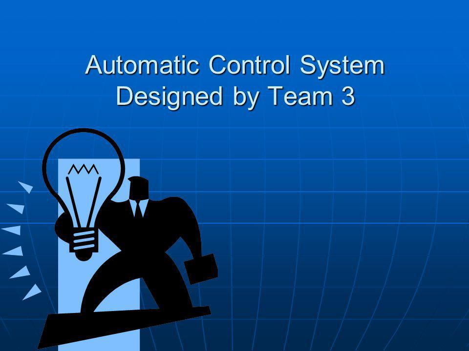 Automatic Control System Designed by Team 3