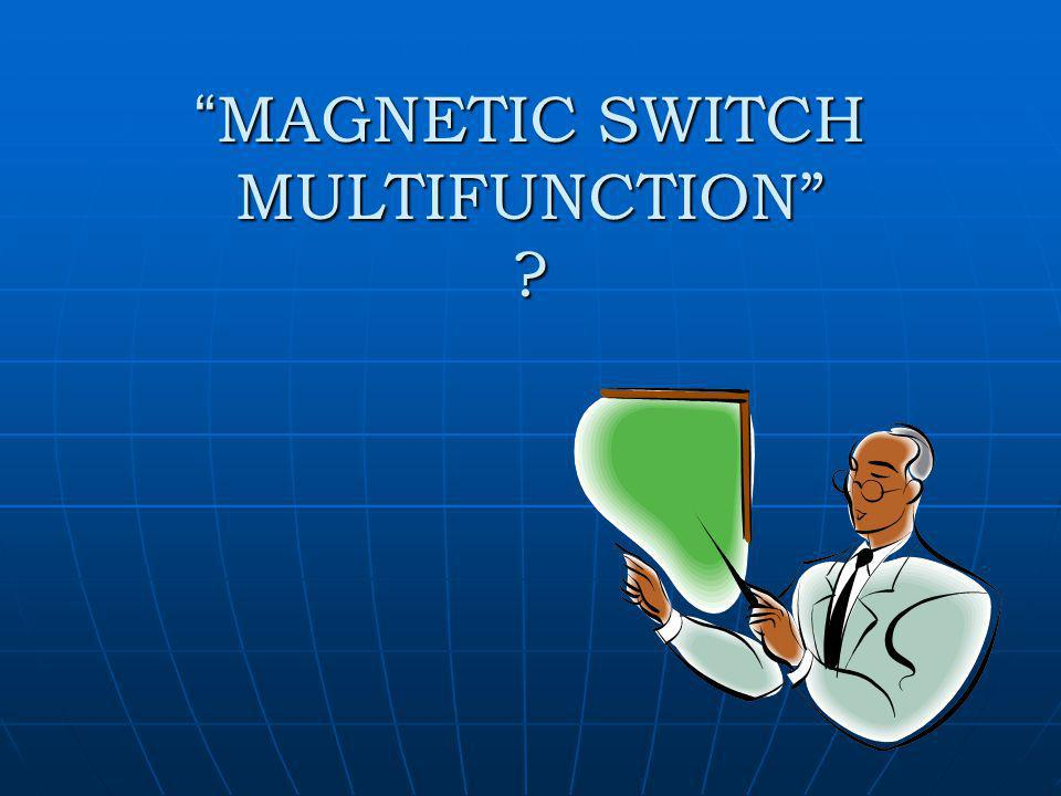 MAGNETIC SWITCH MULTIFUNCTION