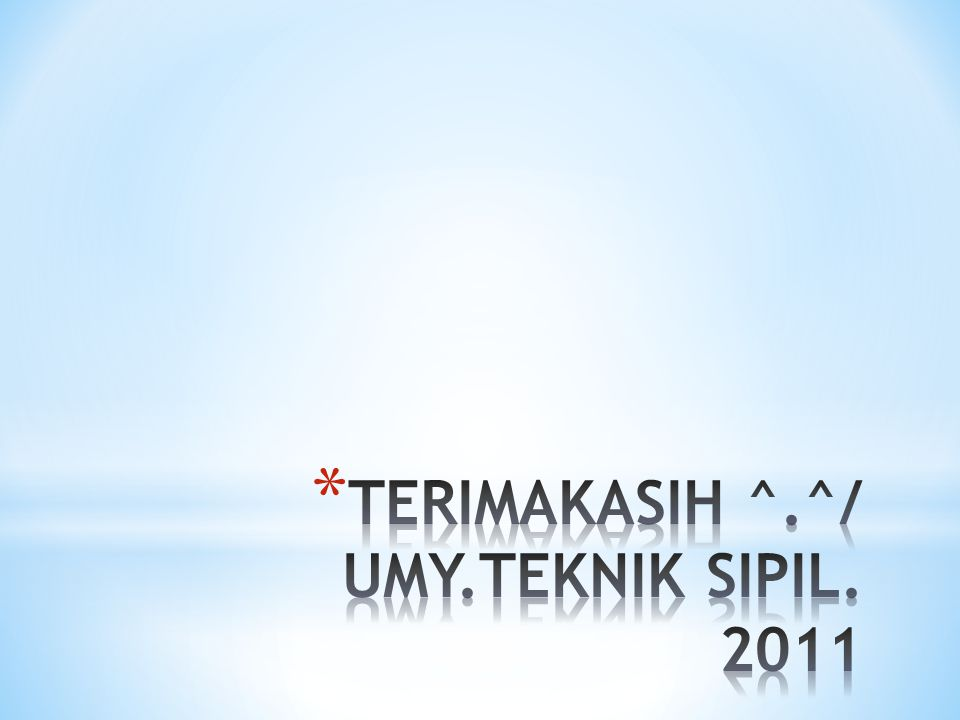 TERIMAKASIH ^.^/ UMY.TEKNIK SIPIL. 2011