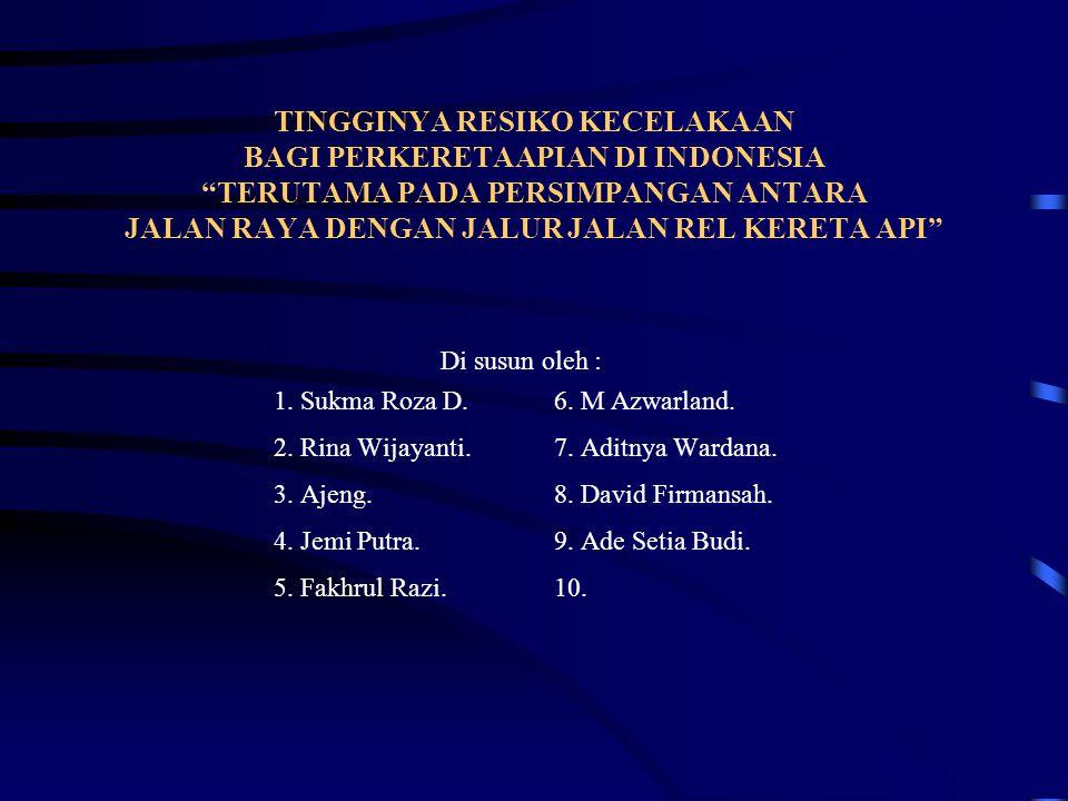 TINGGINYA RESIKO KECELAKAAN BAGI PERKERETAAPIAN DI INDONESIA TERUTAMA PADA PERSIMPANGAN ANTARA JALAN RAYA DENGAN JALUR JALAN REL KERETA API
