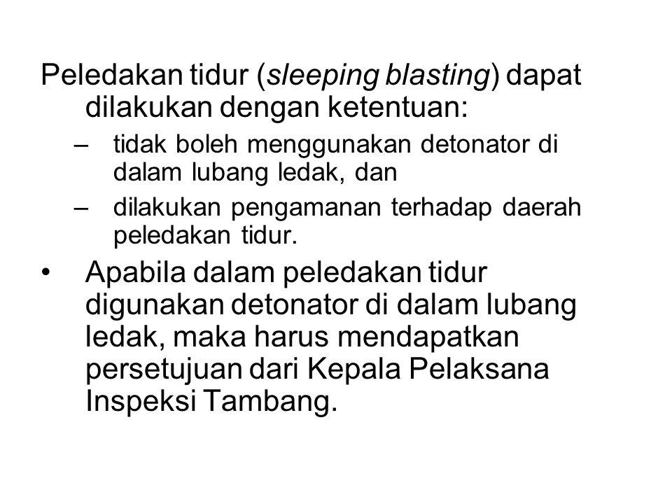 Peledakan tidur (sleeping blasting) dapat dilakukan dengan ketentuan: