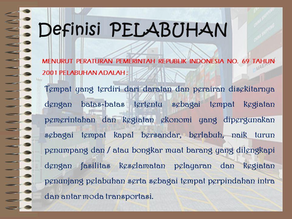 Definisi PELABUHAN MENURUT PERATURAN PEMERINTAH REPUBLIK INDONESIA NO. 69 TAHUN 2001 PELABUHAN ADALAH :