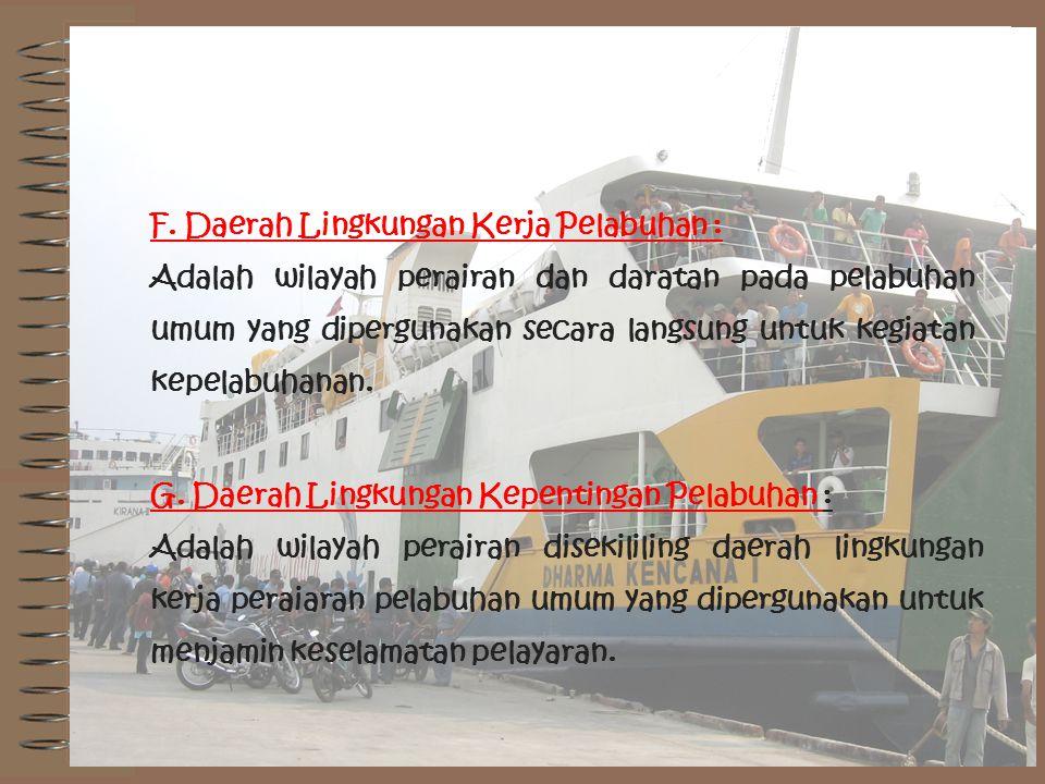 F. Daerah Lingkungan Kerja Pelabuhan :