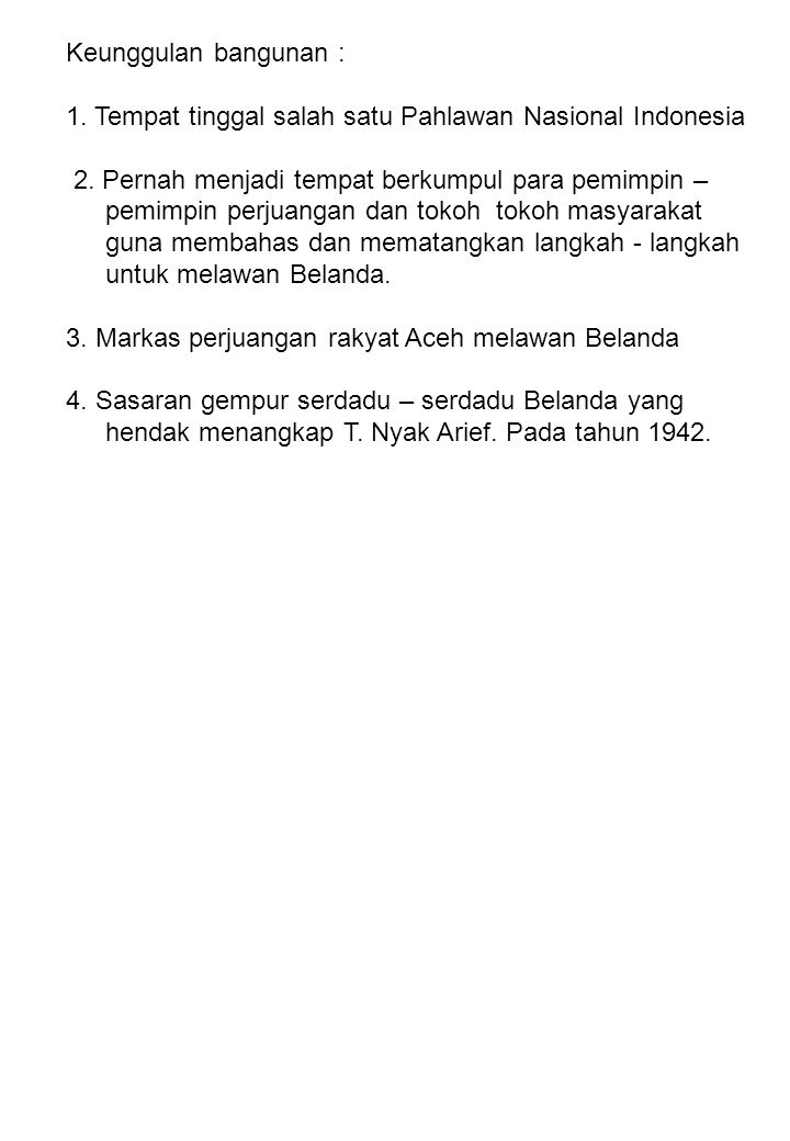 Keunggulan bangunan : 1. Tempat tinggal salah satu Pahlawan Nasional Indonesia.