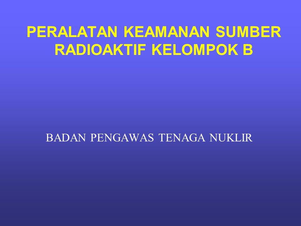 PERALATAN KEAMANAN SUMBER RADIOAKTIF KELOMPOK B