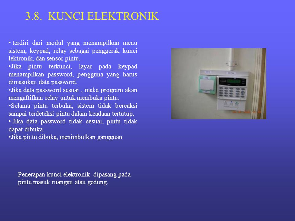 3.8. KUNCI ELEKTRONIK terdiri dari modul yang menampilkan menu sistem, keypad, relay sebagai penggerak kunci lektronik, dan sensor pintu.