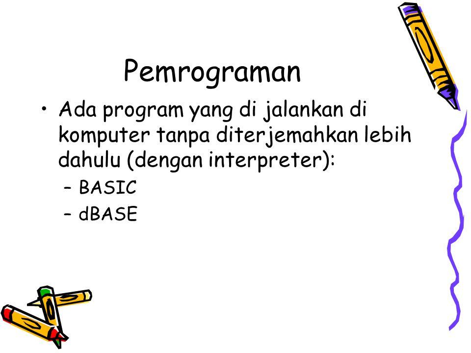 Pemrograman Ada program yang di jalankan di komputer tanpa diterjemahkan lebih dahulu (dengan interpreter):