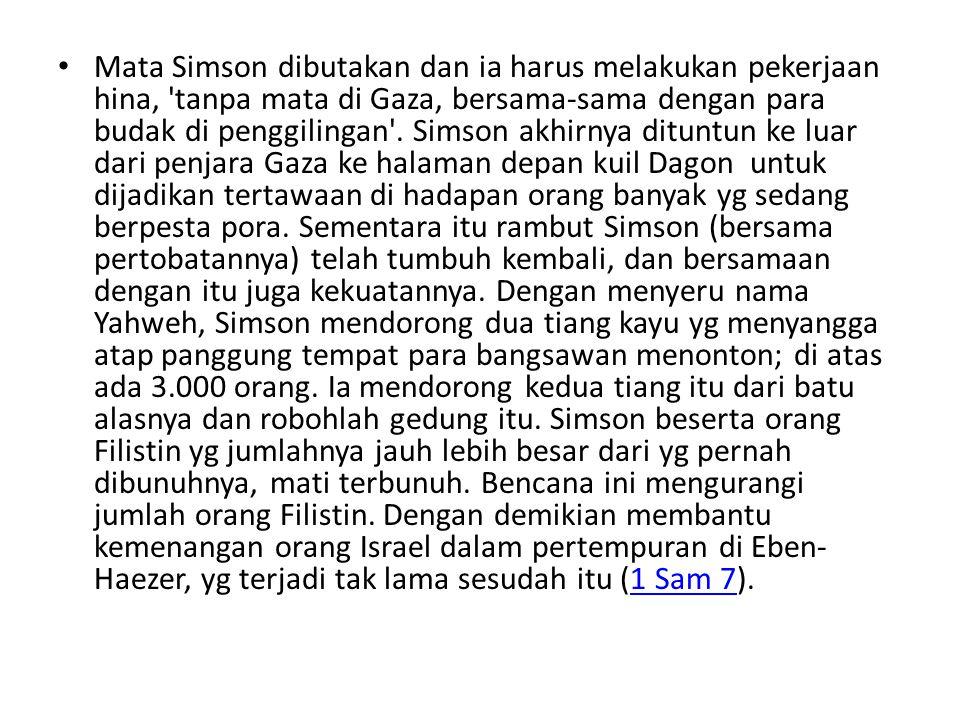 Mata Simson dibutakan dan ia harus melakukan pekerjaan hina, tanpa mata di Gaza, bersama-sama dengan para budak di penggilingan .