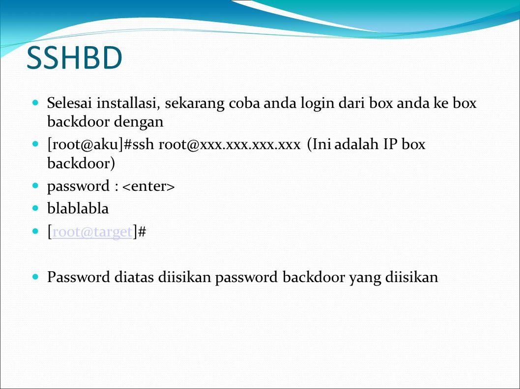 SSHBD Selesai installasi, sekarang coba anda login dari box anda ke box backdoor dengan.