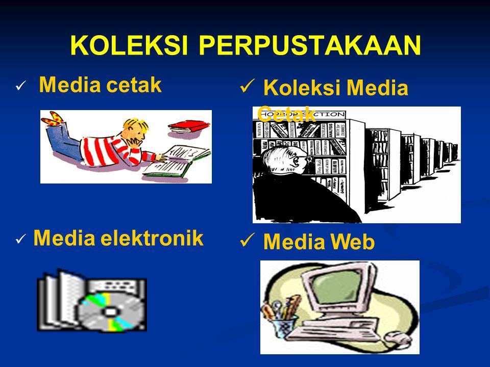 KOLEKSI PERPUSTAKAAN Media cetak Koleksi Media Cetak Media elektronik
