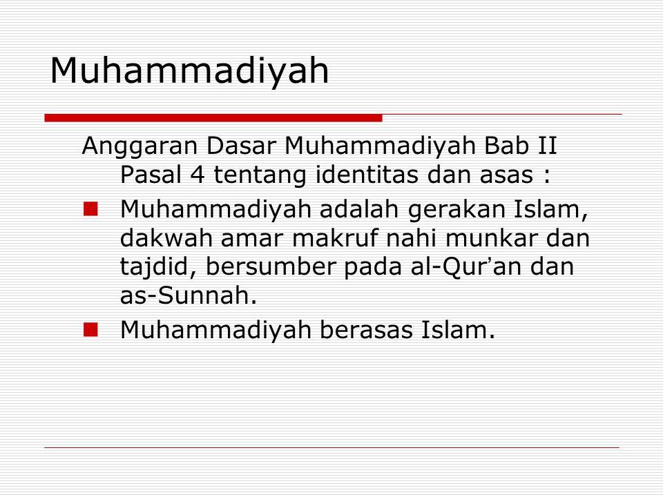 Muhammadiyah Anggaran Dasar Muhammadiyah Bab II Pasal 4 tentang identitas dan asas :