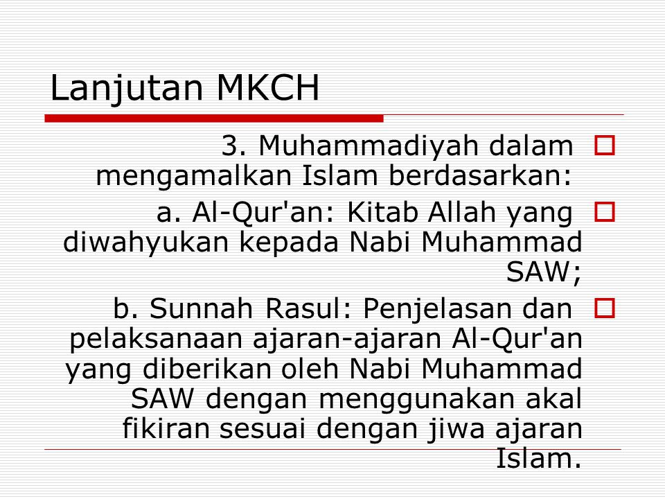Lanjutan MKCH 3. Muhammadiyah dalam mengamalkan Islam berdasarkan: