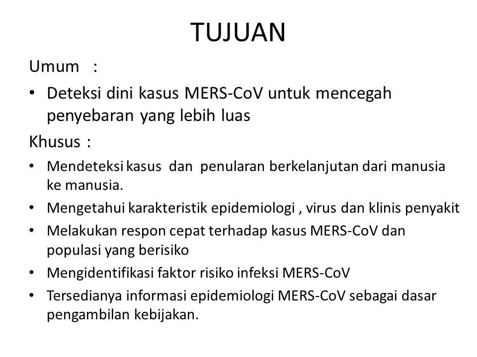 TUJUAN Umum : Deteksi dini kasus MERS-CoV untuk mencegah penyebaran yang lebih luas. Khusus :