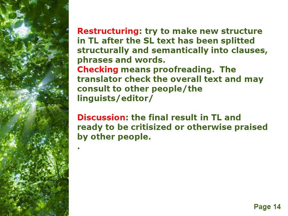 Restructuring: try to make new structure in TL after the SL text has been splitted structurally and semantically into clauses, phrases and words.