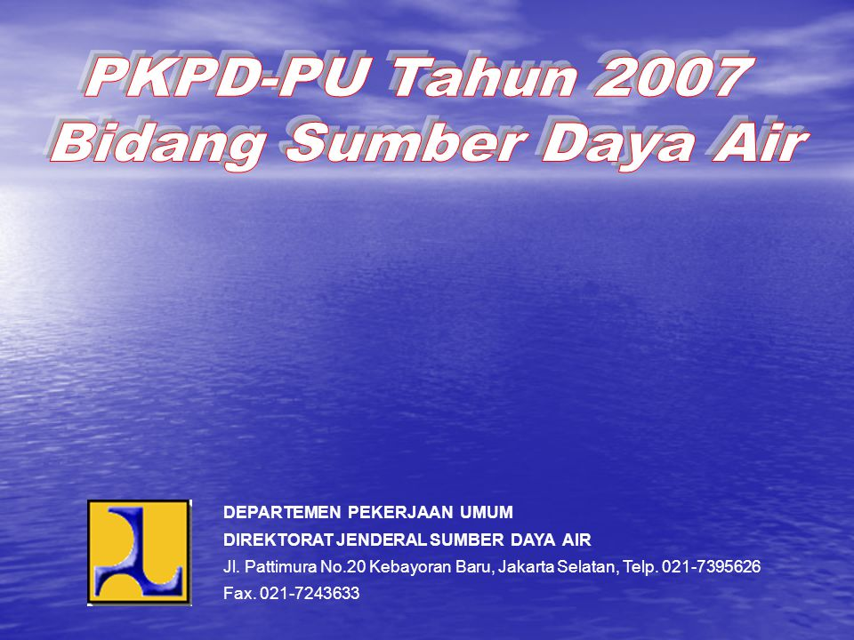 PKPD-PU Tahun 2007 Bidang Sumber Daya Air DEPARTEMEN PEKERJAAN UMUM
