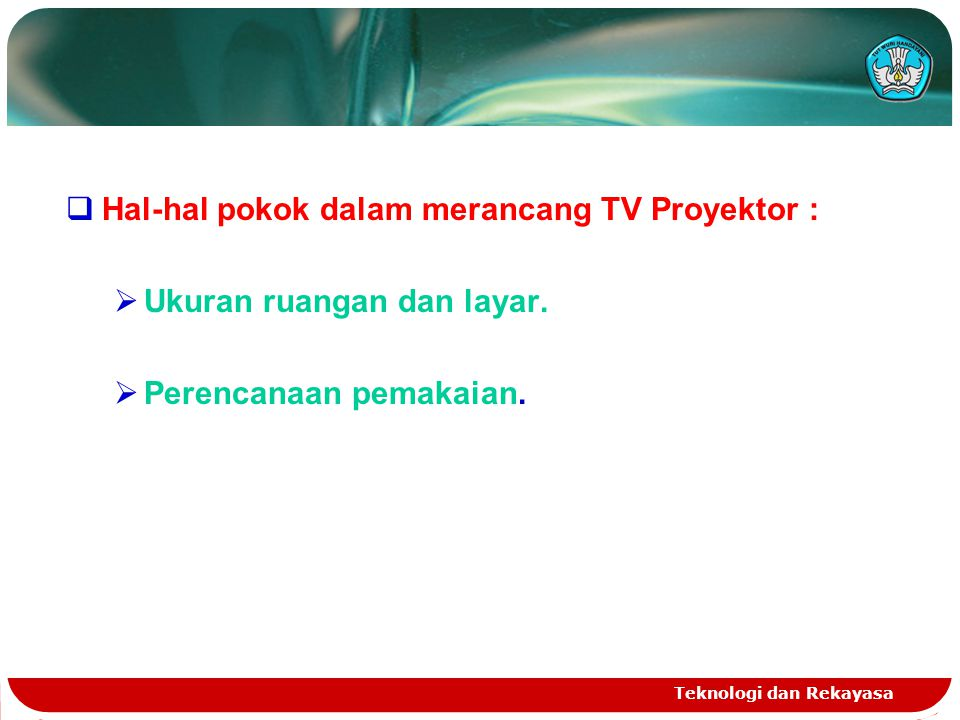 Hal-hal pokok dalam merancang TV Proyektor : Ukuran ruangan dan layar.