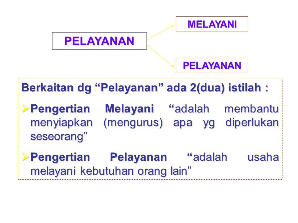 Berkaitan dg Pelayanan ada 2(dua) istilah :