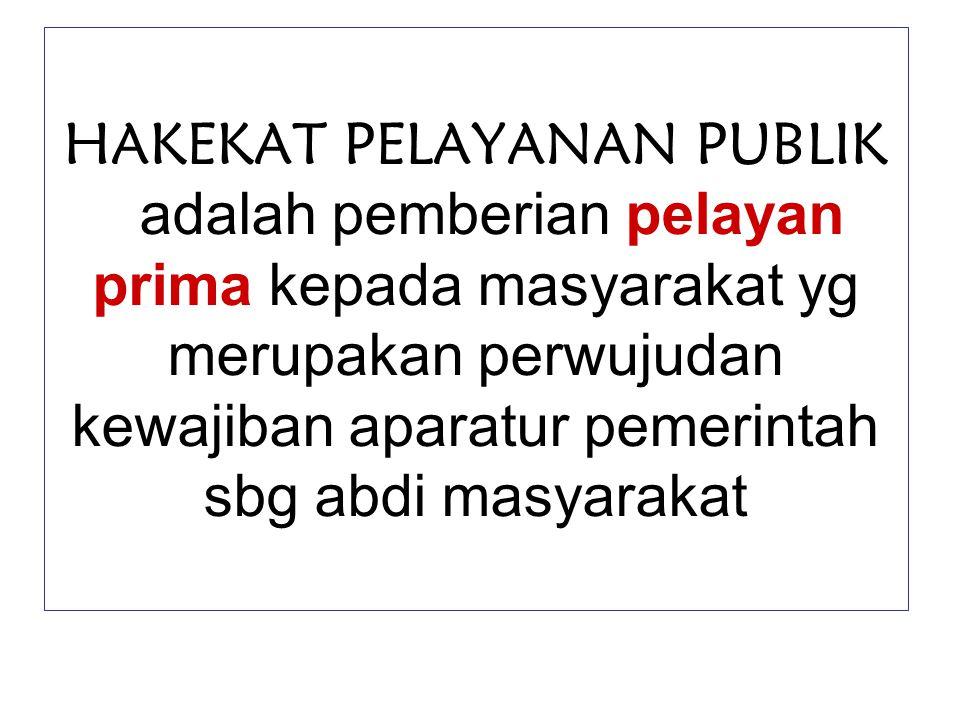 HAKEKAT PELAYANAN PUBLIK adalah pemberian pelayan prima kepada masyarakat yg merupakan perwujudan kewajiban aparatur pemerintah sbg abdi masyarakat