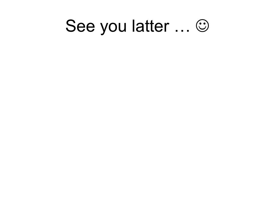 See you latter … 