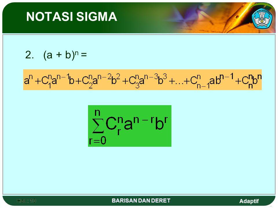 NOTASI SIGMA 2. (a + b)n = Hal.: 10 Hal.: 10 BARISAN DAN DERET