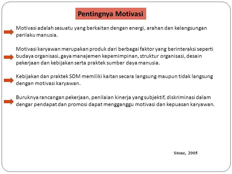 Pentingnya Motivasi Motivasi adalah sesuatu yang berkaitan dengan energi, arahan dan kelangsungan perilaku manusia.