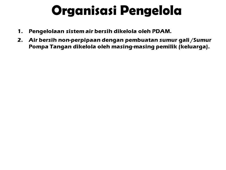 Organisasi Pengelola Pengelolaan sistem air bersih dikelola oleh PDAM.